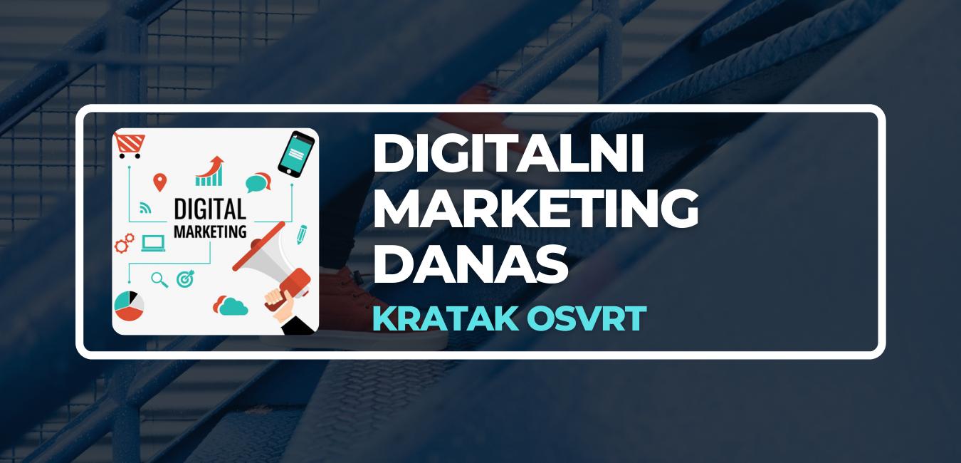 kratak osvrt na digitalni marketing danas